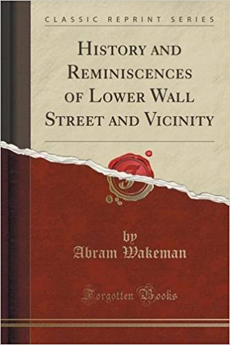 History and Reminiscences of Lower Wall Street and Vicinity